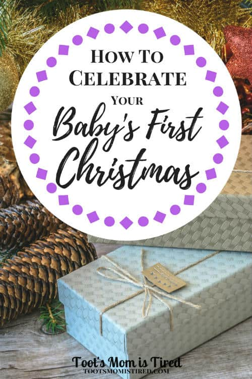 How to Celebrate Your Baby\'s First Christmas - Toot\'s Mom is Tired