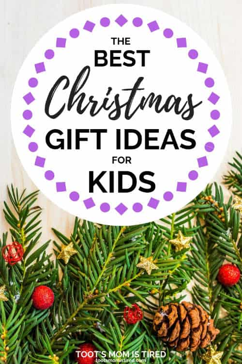 The Best Christmas Gift Ideas For Kids Toot S Mom Is Tired