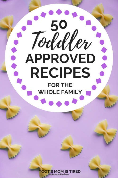 50 Toddler Approved Recipes for the Whole Family - Toot's Mom is Tired