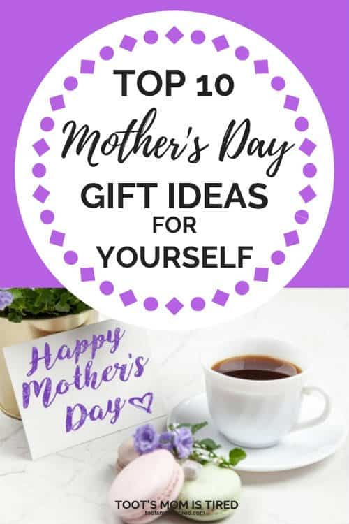 Top 10 Mother S Day Gifts For Yourself Toot S Mom Is Tired